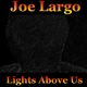 Joe Largo Lights Above Us
