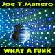 Joe T. Manero What a Funk