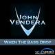 John Vendera When the Bass Drop