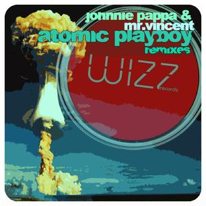 Johnnie Pappa & Mr.Vincent - Atomic Playboy Remixes (Wizz Records)