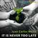 Juan Carlos White It Is Never Too Late