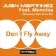 Juan Martinez Feat.Moncloa Don´t Fly Away