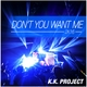 K.K. Project Don't You Want Me 2k16(Remixes)