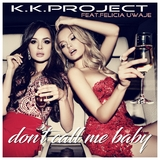 Don't Call Me Baby by K.K. Project feat. Felicia Uwaje mp3 download