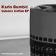 Karlo Bumbic Cubano Coffee Ep