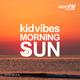 Kid Vibes Morning Sun