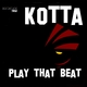 Kotta Play That Beat