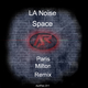 La Noise Space(Paris Milton Remix)