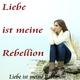 Liebe ist meine Rebellion Liebe ist meine Rebellion