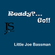 Little Joe Bassman Ready?...Go!!