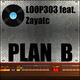 Loop 303 Feat. Zayatc Plan B