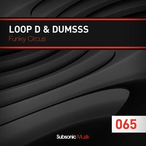Loop D & Dumsss - Funky Circus (Subsonic Muzik)