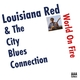 Louisiana Red & The City Blues Connection World on Fire
