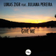 Lukas Zigr feat. Juliana Pereira Give Me