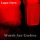 Lupo Nero Words Are Useless