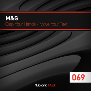 M & G - Clap Your Hands - Move Your Feet (Subsonic Muzik)