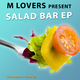 M Lovers Salad Bar Ep