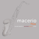 Flow: Relaxing Moments of Saxophone Chillout Lounge by Macerio mp3 download