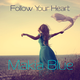 Follow Your Heart by Makia Blue mp3 download