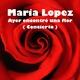 Maria Lopez Ayer Encontré una Flor (Concierto)
