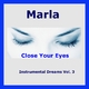 Marla Instrumental Dreams, Vol. 3 - Close Your Eyes