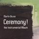 Martin Brune Ceremony! (The Instrumental Album)