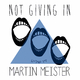 Martin Meister Not Giving In