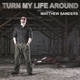 Matthew Sanders Turn My Life Around