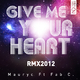 Maury C Feat. Fab C Give Me Your Heart Rmx 2012