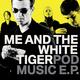Me And The White Tiger Pod Music E.P.
