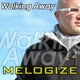 Melogize Walking Away