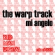 Mi Angelo The Warp Track