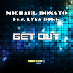 Michael Donato Feat Lyya Rokk - Get Out (Moozaa Records)