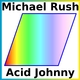 Michael Rush Acid Johnny