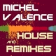Michel Valence House and Remixes