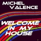Michel Valence Welcome in My House