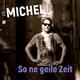 Michel - So ne geile Zeit
