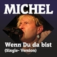Michel Wenn Du da bist(Single Version)