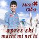 Michi Glück Après-Ski macht mi net hi
