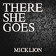 Mick Lion There She Goes