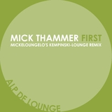 First(Mickeloungelo's Kempinski-Lounge Remix) by Mick Thammer mp3 download