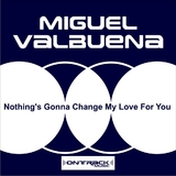 Nothing's Gonna Change My Love For You by Miguel Valbuena mp3 download