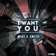 Mike & Smith  I Want You