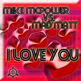 I Love You by Mike Mcpower vs. Mad Matt mp3 download