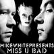 Mike White Miss U Bad