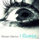 Mister Martin I Guess