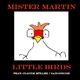 Mister Martin Little Birds
