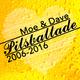Moe & Dave - Pilsballade: 2006 -2016