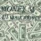 Money M. All Your Money