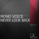 Mono Voice Never Look Back